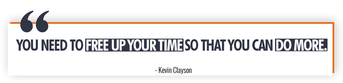 Kevin Clayson Quote on Freeing Up Your Time