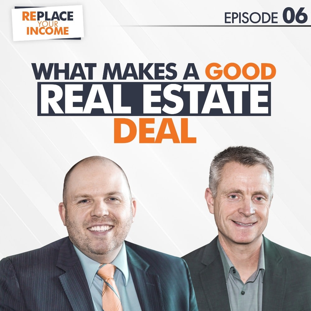 What Makes a Good Real Estate Deal? - Replace Your Income Episode 06