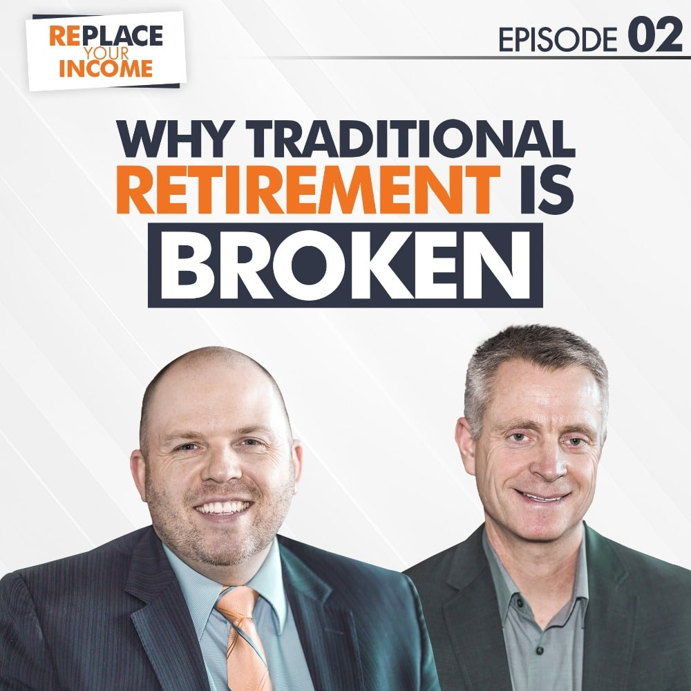 Why Traditional Retirement Is Broken - Replace Your Income Episode 2