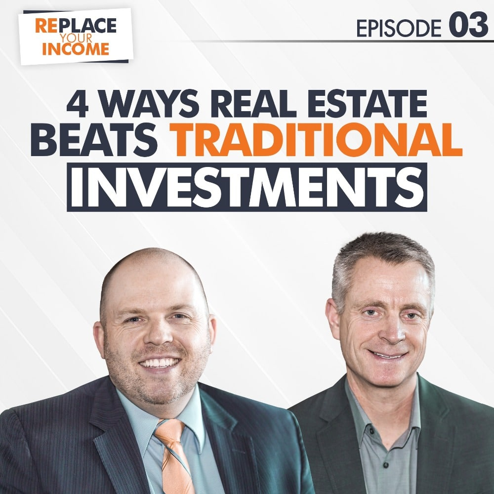 "4 Ways Real Estate Beats ""Traditional"" Investments - Replace Your Income Episode 3"