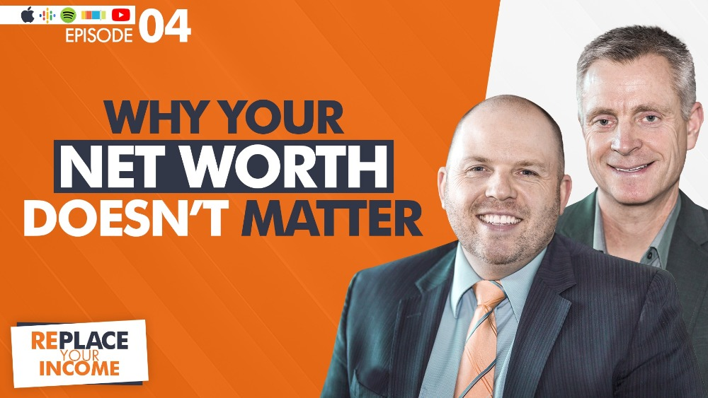 Why Your Net Worth Doesn't Matter - Replace Your Income Episode 4