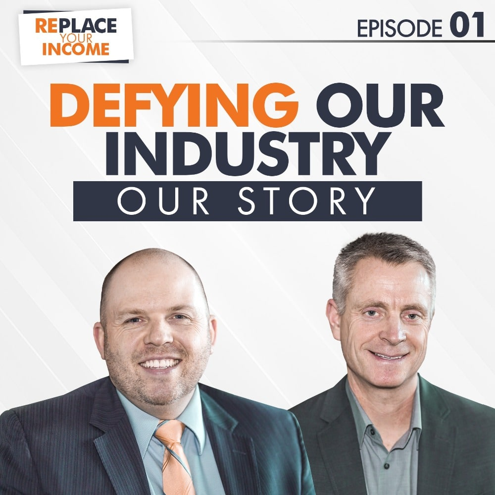 Replace Your Income E01 - Defying Our Industry... Our Story