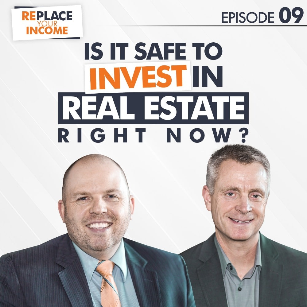 Is It Safe To Invest In Real Estate Right Now? - Replace Your Income Episode 09