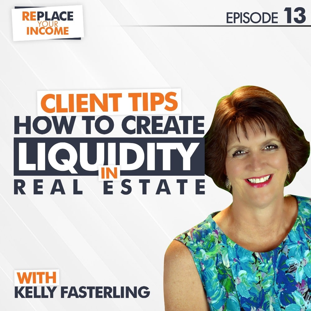 Client Tips: How to Create Liquidity in Real Estate - Replace Your Income Episode 13