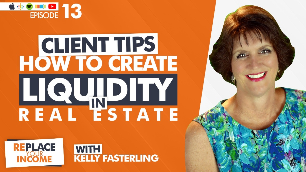 Client Tips: How to Create Liquidity in Real Estate with Kelly Fasterling