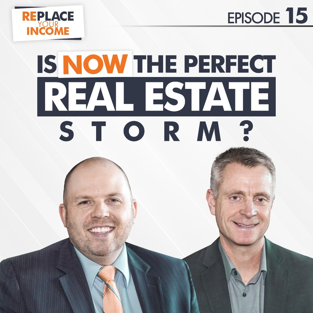 Is NOW The Perfect Real Estate Storm? Replace Your Income Episode 15