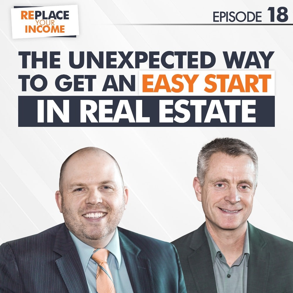 The Unexpected Way To Get An Easy Start In Real Estate, Episode 18 of the Replace Your Income Podcast