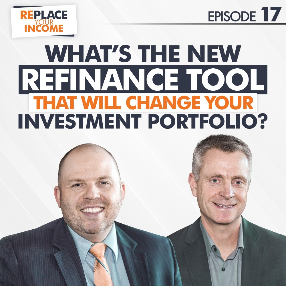 What's The New Refinance Tool That Will Change Your Investment Portfolio? Episode 17 of the Replace Your Income Podcast