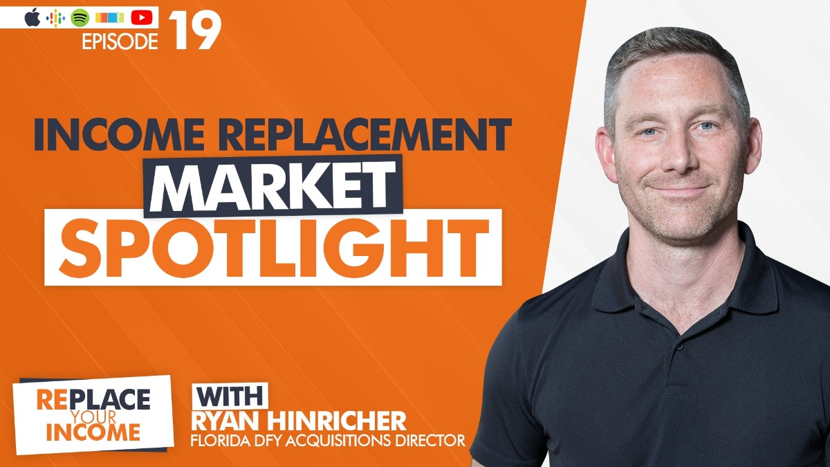 Income Replacement Market Spotlight With Florida DFY Acquisitions Director Ryan Hinricher, Kevin Clayson and Steve Earl