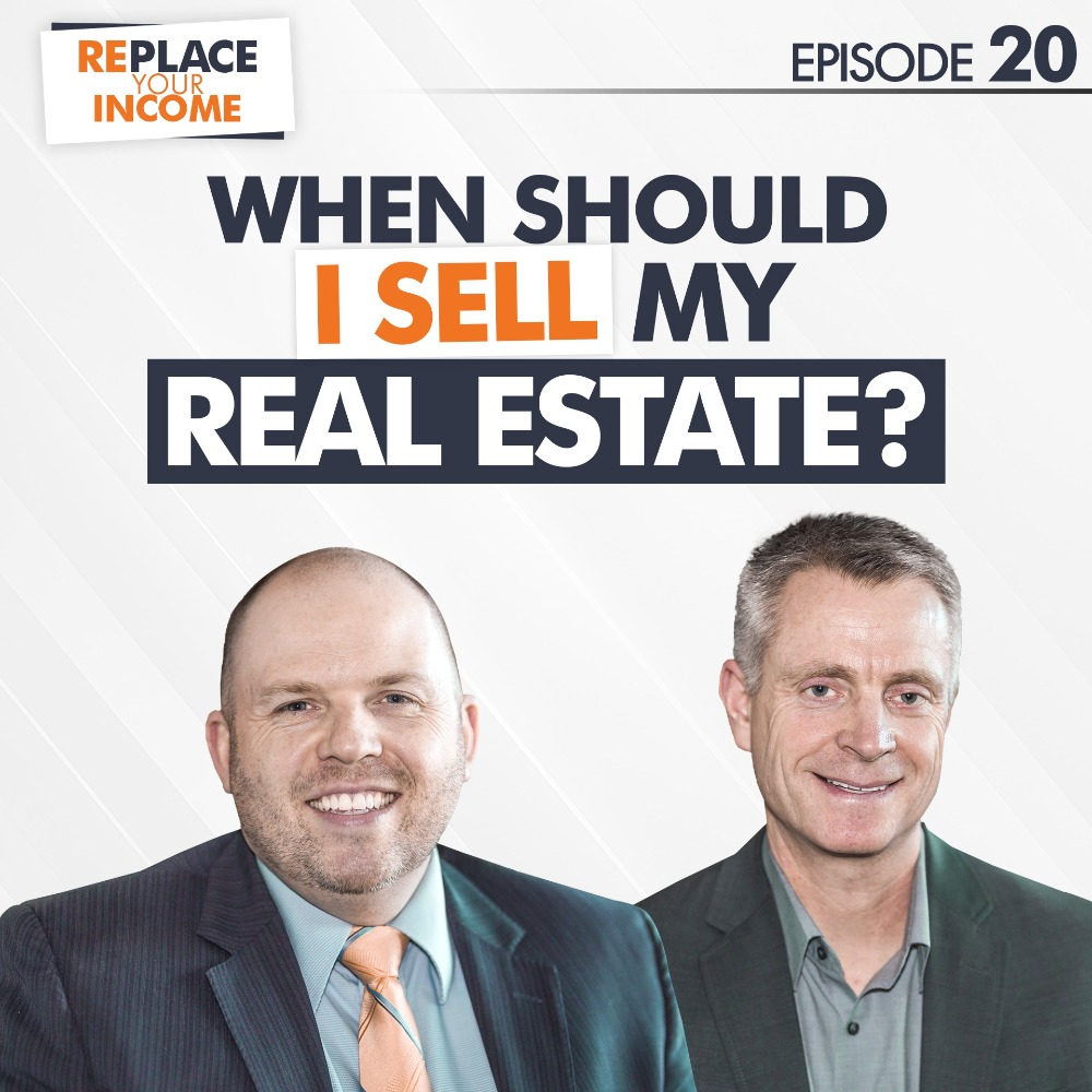 When Should I Sell My Real Estate? Episode 20 of the Replace Your Income Podcast