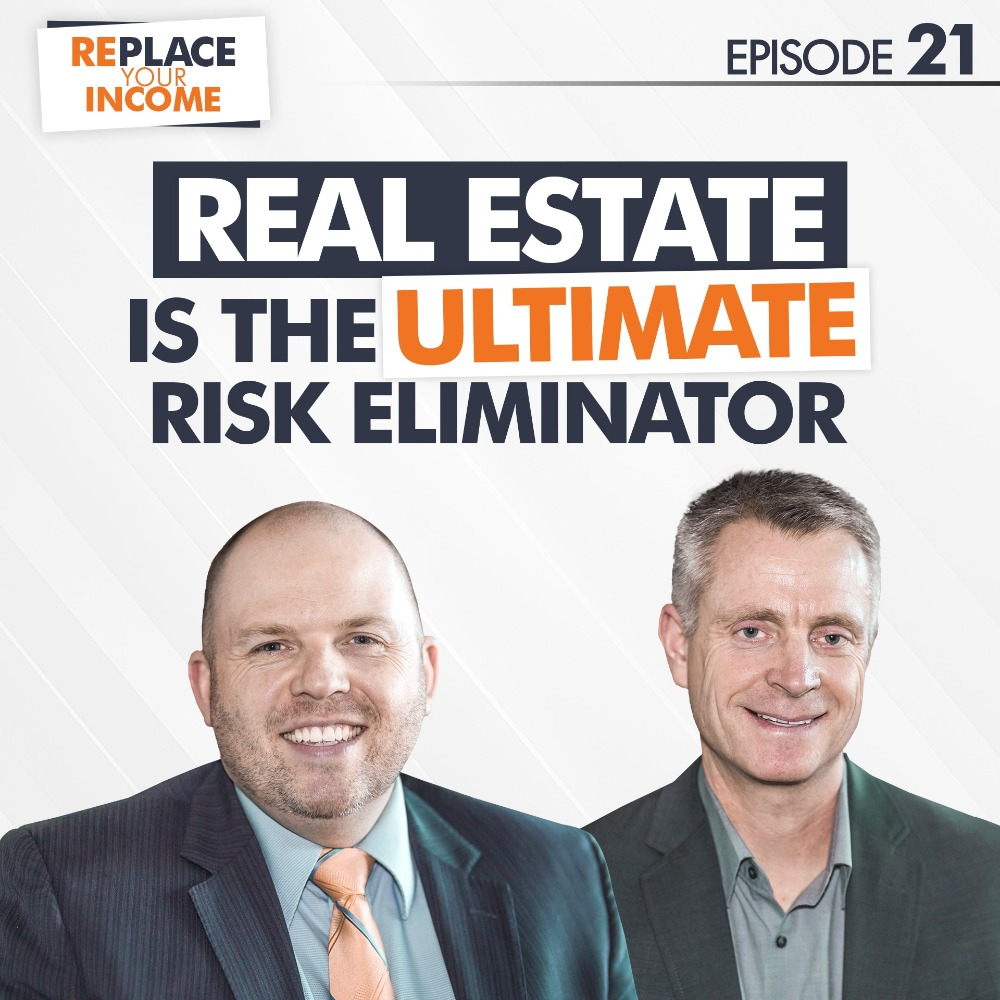 Real Estate IS the ULTIMATE Risk Eliminator, Episode 21 of the Replace Your Income Podcast