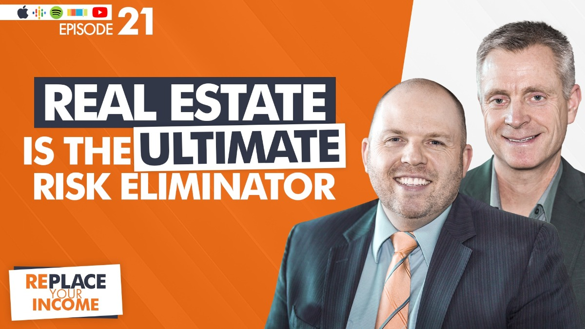 Real Estate IS the ULTIMATE Risk Eliminator, with Kevin Clayson and Steve Earl