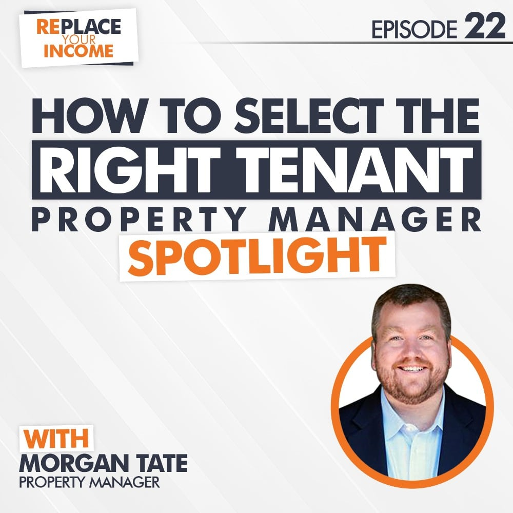 How To Select The Right Tenant: Property Manager Spotlight with Morgan Tate, Episode 22 of the Replace Your Income Podcast