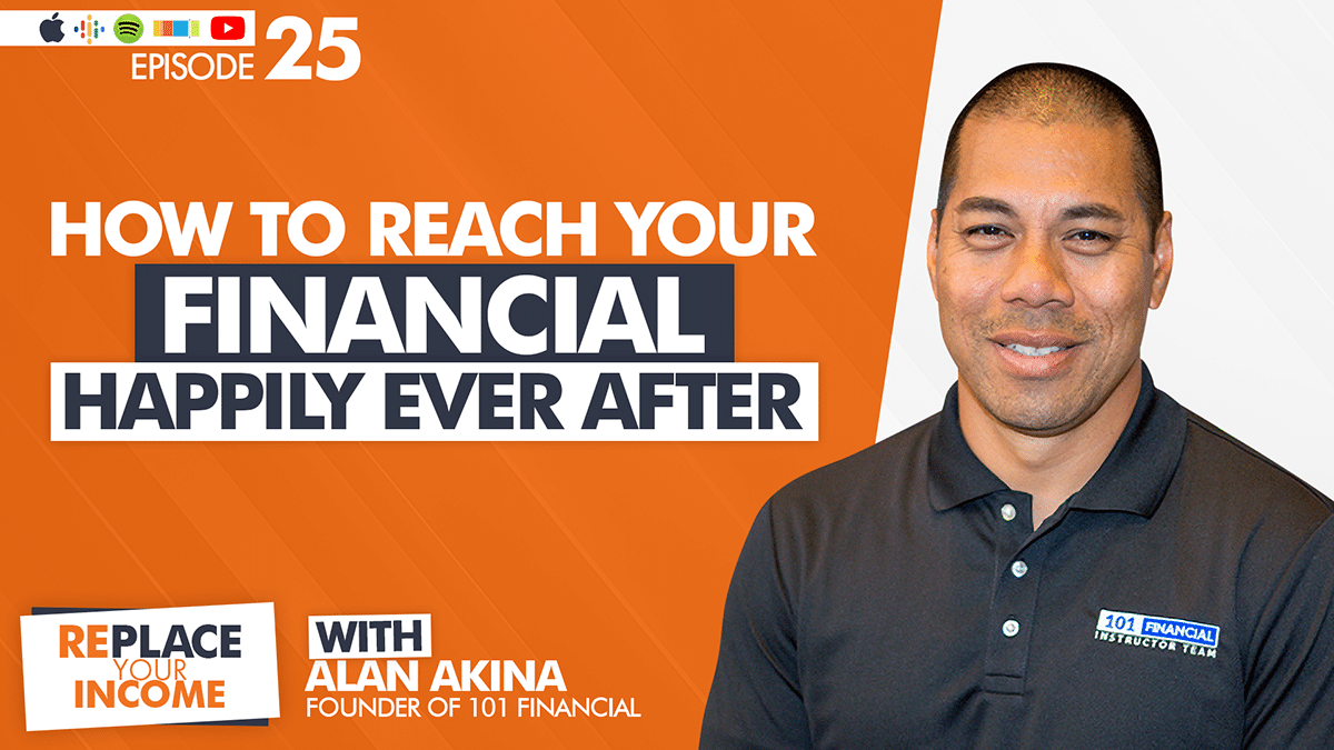 """How To Reach Your Financial """"Happily Ever After"""" With Alan Akina, Kevin Clayson and Steve Earl"""