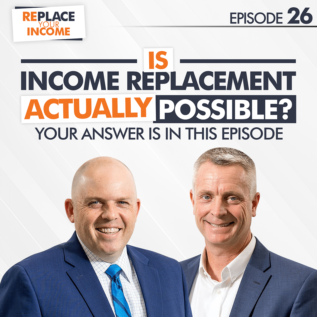 Is Income Replacement ACTUALLY Possible? Your Answer Is In This Episode, Episode 26 of the Replace Your Income Podcast