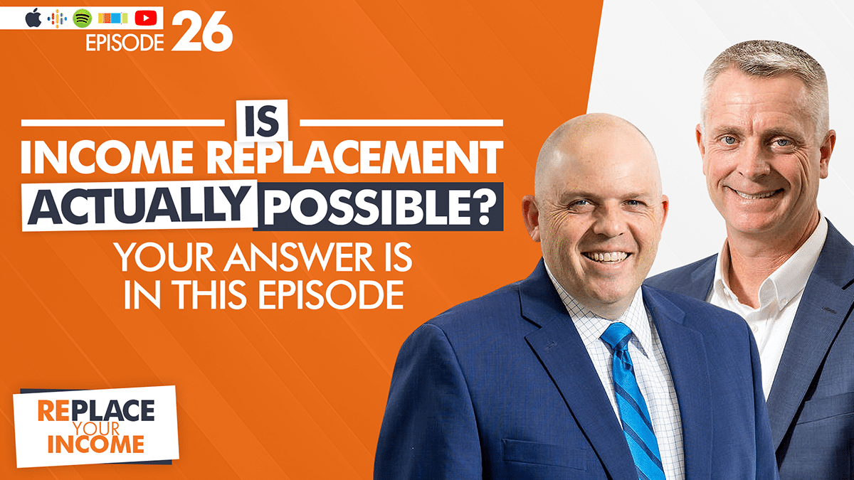 Is Income Replacement ACTUALLY Possible? Your Answer Is In This Episode with Kevin Clayson and Steve Earl