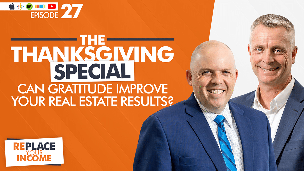 The Thanksgiving Special - Can Gratitude Improve Your Real Estate Results? With Kevin Clayson and Steve Earl