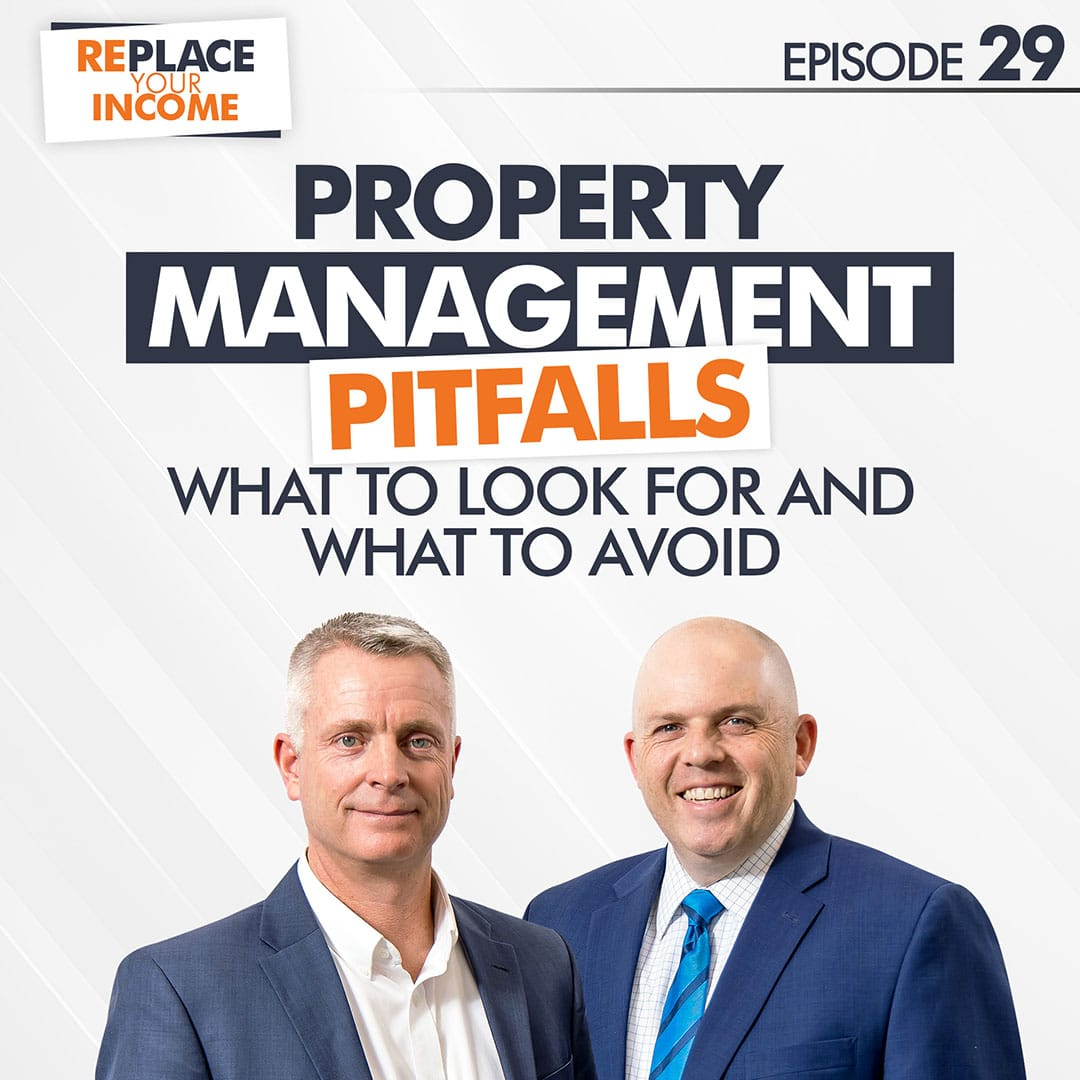 Property Management Pitfalls - What to Look for and What to Avoid, Episode 29 of the Replace Your Income Podcast