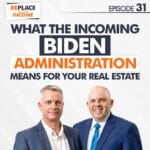 What The Incoming Biden Administration Means For Your Real Estate