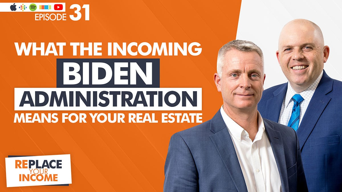 What The Incoming Biden Administration Means For Your Real Estate with Kevin Clayson and Steve Earl