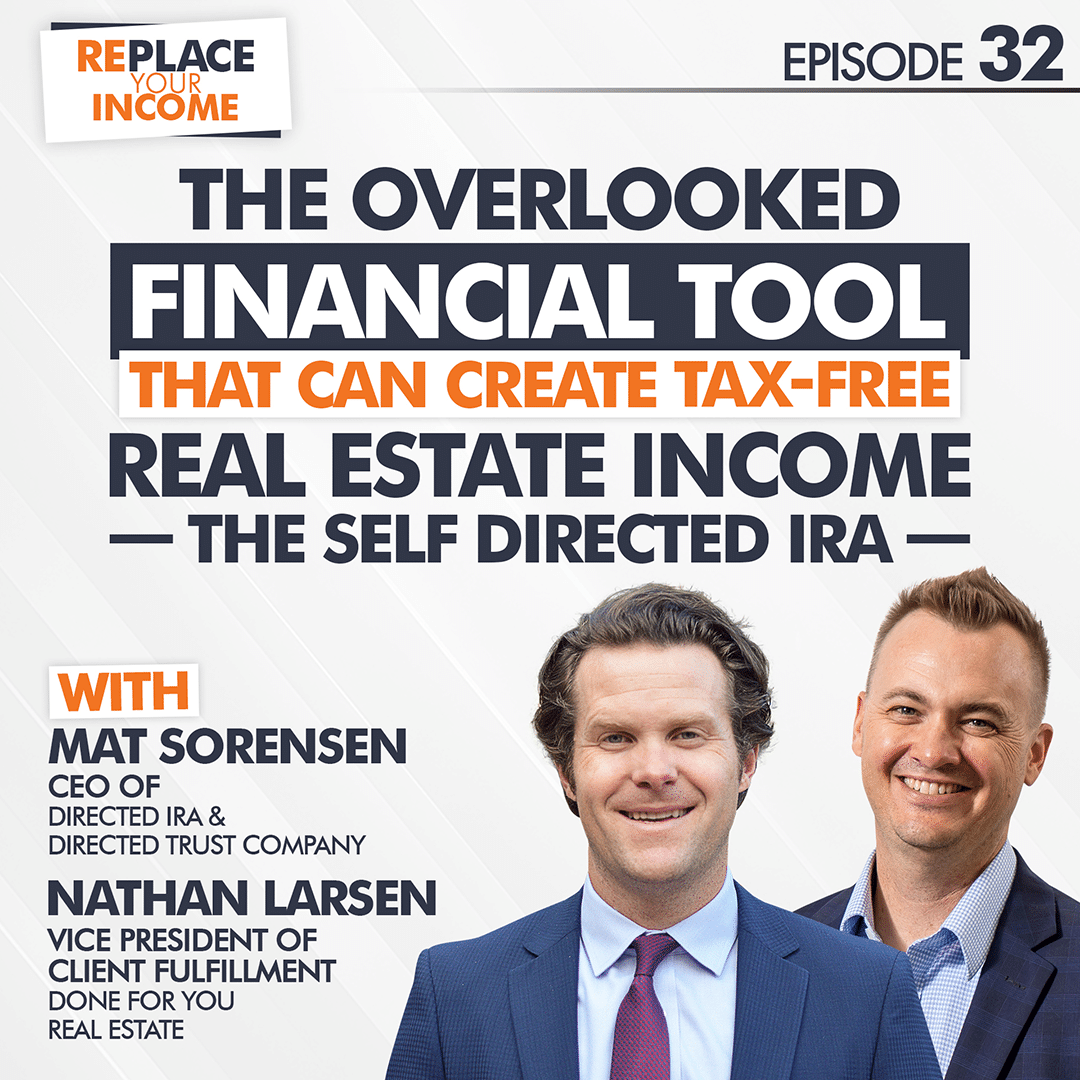 The Overlooked Financial Tool That Can Create Tax-Free Real Estate Income - The Self Directed IRA, Episode 32 of the Replace Your Income Podcast