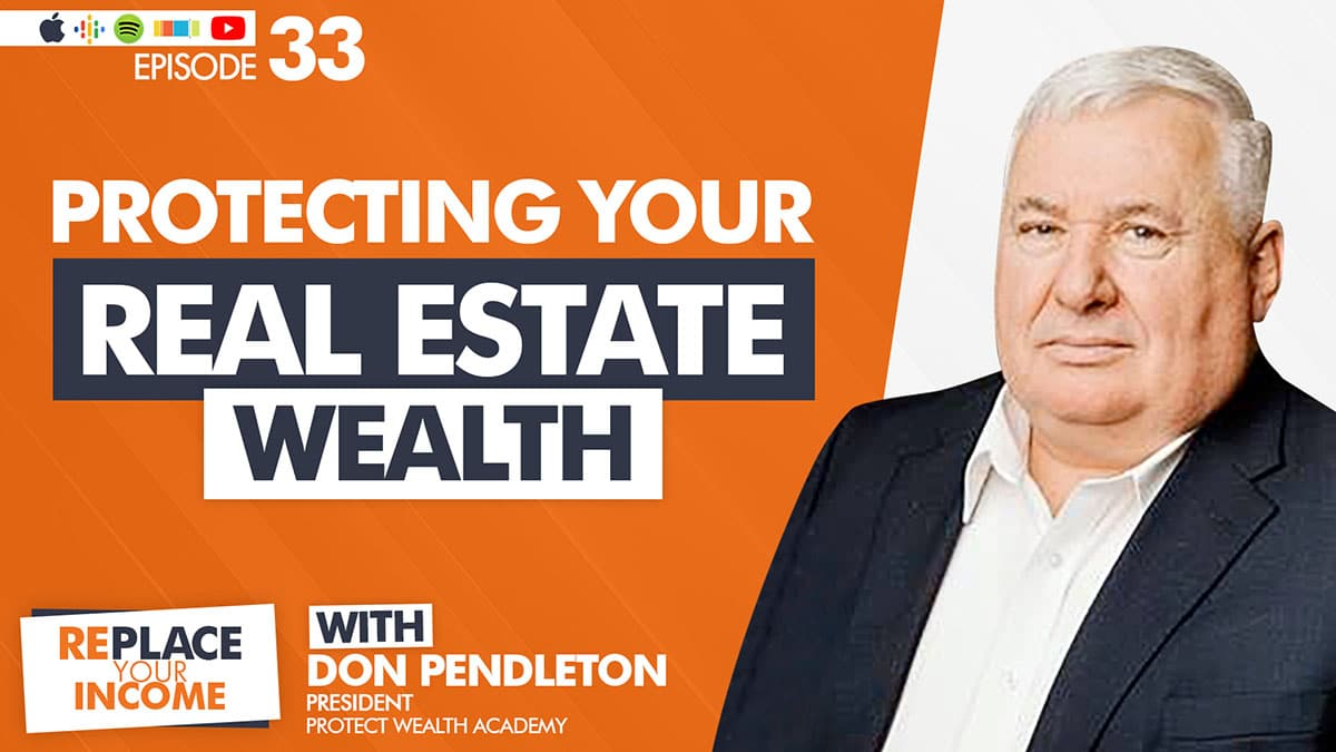 Protecting Your Real Estate Wealth With Don Pendleton, Kevin Clayson and Steve Earl