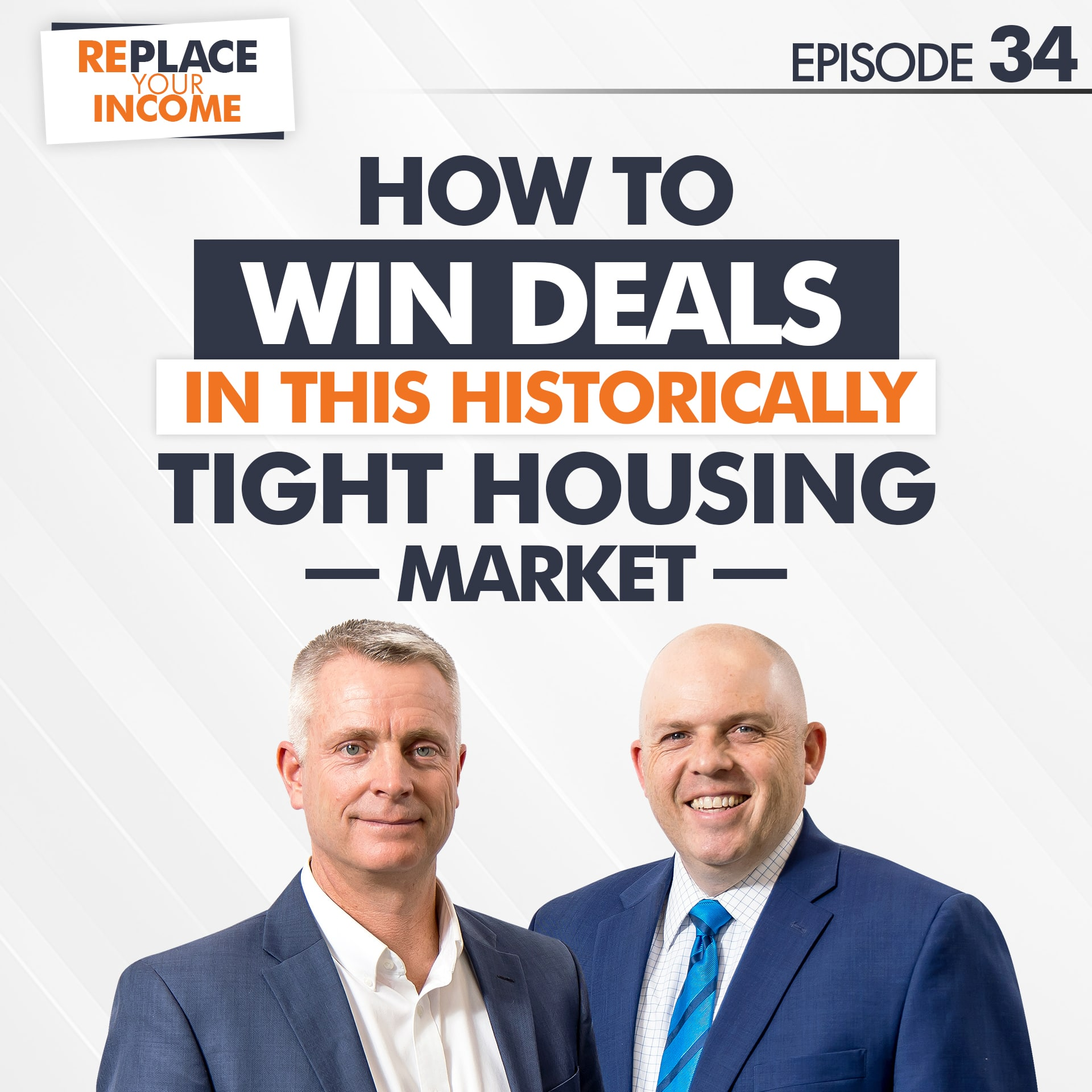 How To Win Deals In This Historically Tight Housing Market, Episode 34 of the Replace Your Income Podcast