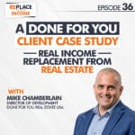 "A ""Done For You"" Client Case Study… Real Income Replacement From Real Estate"